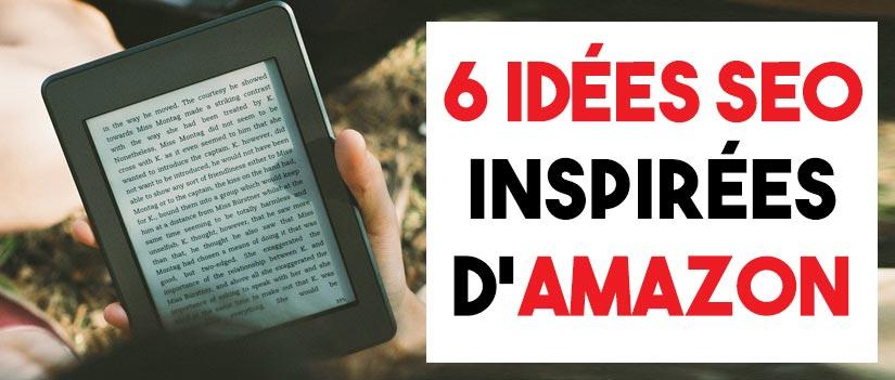 6 idées SEO à piquer à Amazon pour améliorer le vôtre !