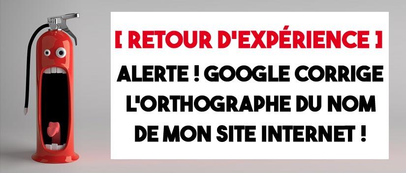 Alerte, ma marque est corrigée par Google !