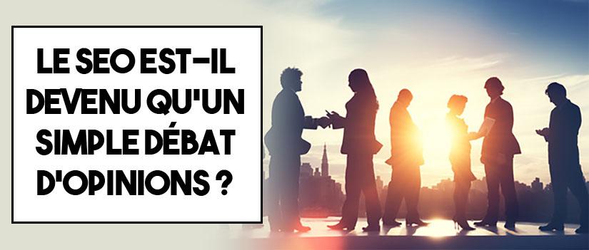 Le SEO actuel, un simple débat d'opinions ?