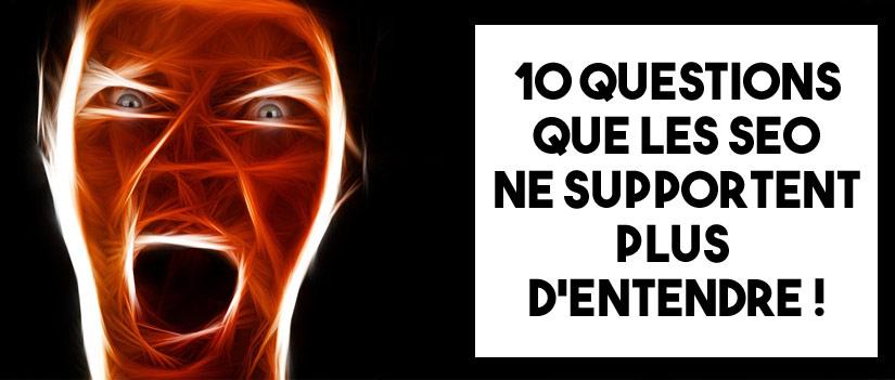 10 choses insupportables que l'on demande systématiquement aux SEO